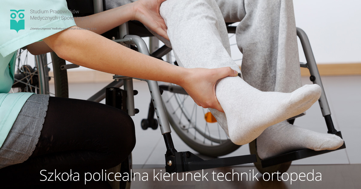 Szkoła policealna kierunek technik ortopeda